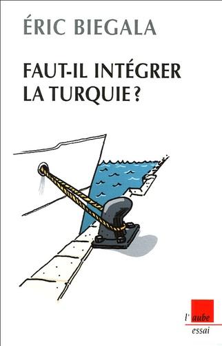 Eric Biegala - Faut-il intégrer la Turquie ?.