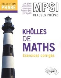 Eric Billault et Walter Damin - Khôlles de Maths, MPSI 1re année - Exercices avec indications et corrigés détaillés pour assimiler tout le programme.