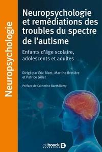 Eric Bizet et Martine Bretière - Prises en charge neuropsychologiques de l'autisme - Enfants d'âge scolaire, adolescents et adultes.