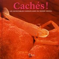 Eric Blanchard et Frédéric Favart - Cachés ! - Les incroyables camouflages du monde animal.