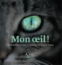 Eric Blanchard et Frédéric Favart - Mon oeil ! - Les regards les plus fascinants du monde animal.