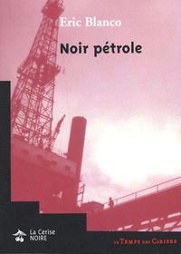 Eric Blanco - Noir pétrole.