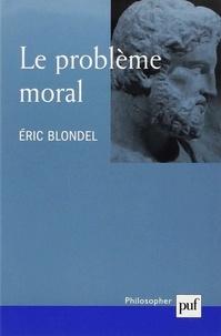 Eric Blondel - Le problème moral.