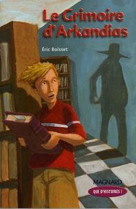 Eric Boisset - La trilogie d'Arkandias Tome 1 : Le grimoire d'Arkandias.