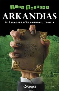 Pdf télécharger des ebooks La trilogie d'Arkandias, Tome 1 : Le Grimoire d'Arkandias in French DJVU CHM par Eric Boisset