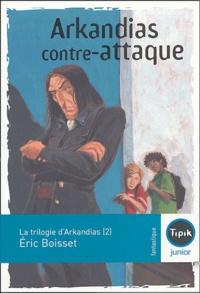 Eric Boisset - La trilogie d'Arkandias Tome 2 : Arkandias contre-attaque.