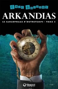 Eric Boisset et Eric Boisset - La Trilogie d'Arkandias, Tome 3 : Le Sarcophage d'Outretemps - éd. 2013.