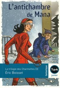 Eric Boisset - La trilogie des Charmettes Tome 3 : L'antichambre de Mana.