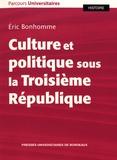 Eric Bonhomme - Culture et politique sous la Troisième République.