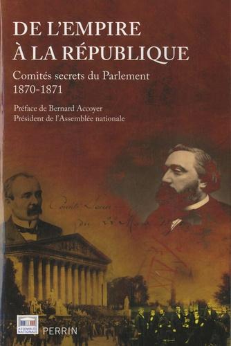 Eric Bonhomme - De l'Empire à la République - Comités secrets du Parlement 1870-1871.