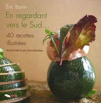 Eric Bonin - En regardant vers le Sud ... - 40 Recettes illustrées.