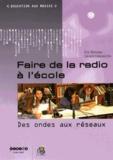 Eric Bonneau et Gérard Colavecchio - Faire de la radio à l'école - Des ondes aux réseaux.