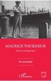Eric Bonnefille - Maurice Tourneur - Une vie au long cours.