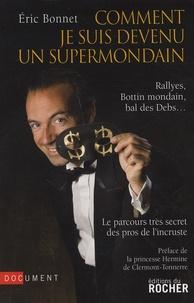 Eric Bonnet - Comment je suis devenu un supermondain - Rallyes, Bottin mondain, bal des Debs... Le parcours très secret des pros de l'incruste.