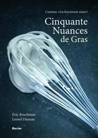 Eric Boschman - Cinquante nuances de gras - Cuisiner, c'est forcément aimer.