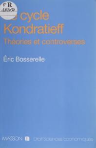 Eric Bosserelle - Le cycle Kondratieff - Théories et controverses.