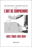 Eric Bouhier et Philippe Socrate - L'art de surprendre - Avec trois fois rien.