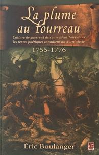 Eric Boulanger - La plume au fourreau - Culture de guerre et discours identitaire dans les textes poétiques canadiens du XVIIIe siècle (1755-1776).