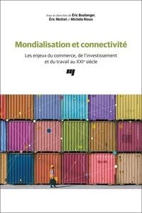 Eric Boulanger et Eric Mottet - Mondialisation et connectivité - Les enjeux du commerce, de l'investissement et du travail au XXIe siècle.