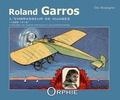 Eric Boulogne - Roland Garros l'embrasseur de nuages 1888-1918 - A travers les cartes postales et les cartes-photos.