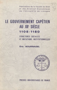 Eric Bournazel - Le gouvernement capétien au XII siècle - 1108-1180, structures sociales et mutations institutionnelles.