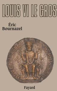 Eric Bournazel - Louis VI le Gros.