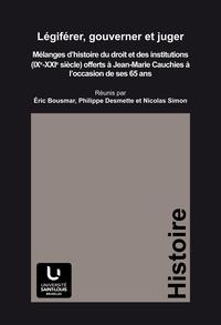 Eric Bousmar et Philippe Desmette - Légiférer, gouverner et juger - Mélanges d'histoire du droit et des institutions (IXe-XXIe siècle) offerts a Jean-Marie Cauchies à l'occasion de ses 65 ans.