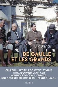 Eric Branca - De Gaulle et les grands - Confrontations au sommet (1940-1970).