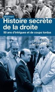 Eric Branca et Arnaud Folch - Histoire secrète de la droite - Cinquante ans d'intrigues et de coups tordus.