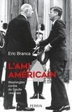 Eric Branca - L'ami américain - Washington contre de Gaulle 1940-1969.