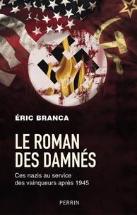 Eric Branca - Le roman des damnés - Ces nazis au service des vainqueurs après 1945.