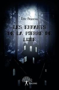Eric Brazeau - Les enfants de la pierre de lune.