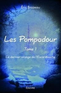 Eric Brazeau - Les Pompadour, le dernier voyage de l'escarmouche.