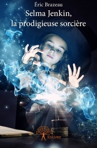 Eric Brazeau - Selma Jenkin, la prodigieuse sorcière.