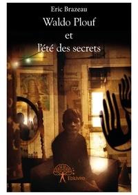 Eric Brazeau - Waldo Plouf et l'été des secrets.