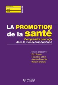 Eric Breton et Françoise Jabot - La promotion de la santé - Comprendre pour agir dans le monde francophone.
