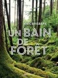 Eric Brisbare - Un bain de forêt - Edition illustrée.