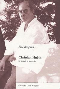 Eric Brogniet - Christian Hubin - Le lieu et la formule.