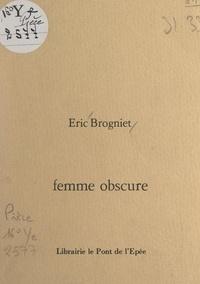 Eric Brogniet - Femme obscure.