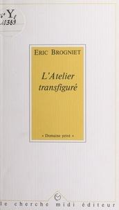 Eric Brogniet et Alain Bosquet - L'atelier transfiguré.