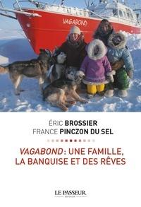 Eric Brossier et France Pinczon du Sel - Vagabond : une famille, la banquise et des rêves.