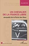 Eric Brothé - Un chevalier de la France libre - Jacquelin de la Porte des Vaux.