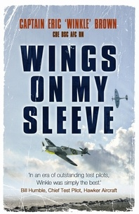 Eric Brown - Wings on My Sleeve - The World's Greatest Test Pilot tells his story.