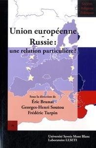 Eric Brunat et Georges-Henri Soutou - Union européenne-Russie : une relation particulière ?.