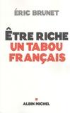 Eric Brunet - Etre riche : un tabou français.