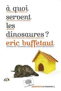 Eric Buffetaut - A quoi servent les dinosaures ?.