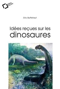 Eric Buffetaut - Idées reçues sur les dinosaures.