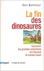 Eric Buffetaut - La fin des dinosaures - Comment les grandes extinctions ont façonné le monde vivant.