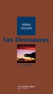 Eric Buffetaut - Les Dinosaures.