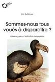 Eric Buffetaut - Sommes-nous tous voués à disparaître ? - Idées reçues sur l'extinction des espèces.